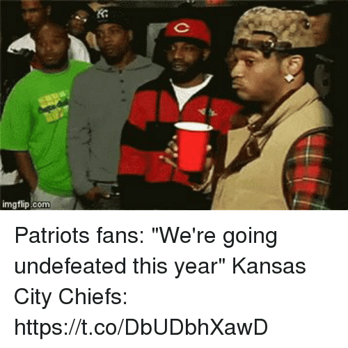 "Football, Kansas City Chiefs, and Nfl: imgflip.com Patriots fans: ""We're going undefeated this year""   Kansas City Chiefs: https://t.co/DbUDbhXawD"