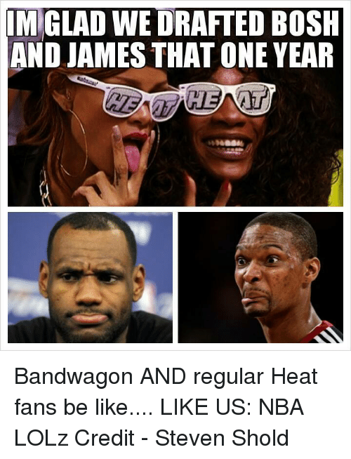 imglad we drafted bosh and james that one year bandwagon 25192950 ✅ 25 best memes about heat fans be like heat fans be like memes,Heat Fans Meme