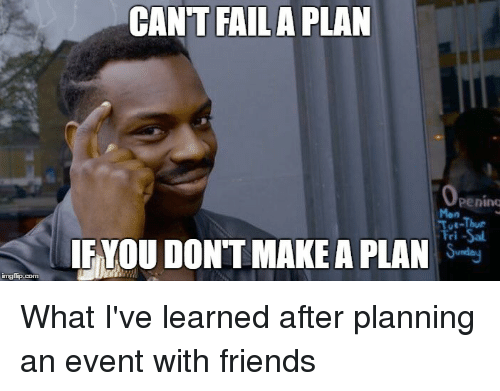 Imgtip Com CANT FAIL a PLAN Ut-Thur IF YOU DONT MAKEA PLAN ...