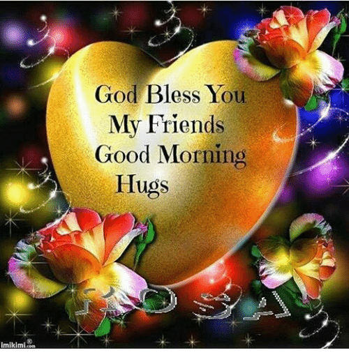 Imikimi God Bless You My Friends Good Morning Hugs Blessed Meme On
