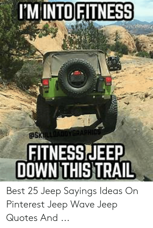 Pinterest, Best, and Jeep: I'MINTO FITNESS  PSKULLOADOYGRAPHICS  FITNESSJEEP  DOWNTHIS TRAIL Best 25 Jeep Sayings Ideas On Pinterest Jeep Wave Jeep Quotes And ...