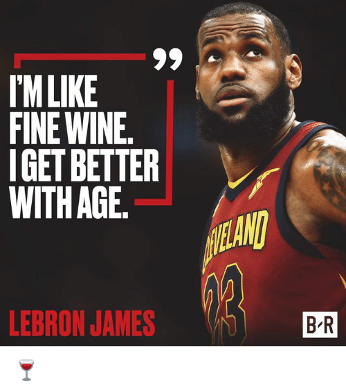 LeBron James, Wine, and Lebron: IMLIKE  FINE WINE  IGET BETTER  WITH AGE  LEBRON JAMES  B R 🍷