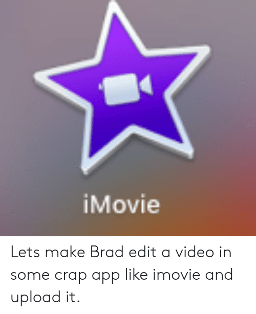 iMovie Lets Make Brad Edit a Video in Some Crap App Like