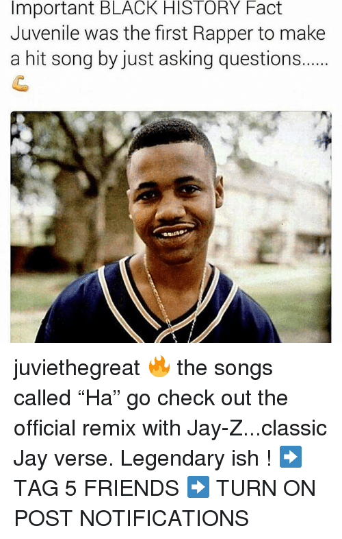 "Friends, Jay, and Jay Z: Important BLACK HISTORY Fact  Juvenile was the first Rapper to make  a hit song by just asking questions... juviethegreat 🔥 the songs called ""Ha"" go check out the official remix with Jay-Z...classic Jay verse. Legendary ish ! ➡️ TAG 5 FRIENDS ➡️ TURN ON POST NOTIFICATIONS"