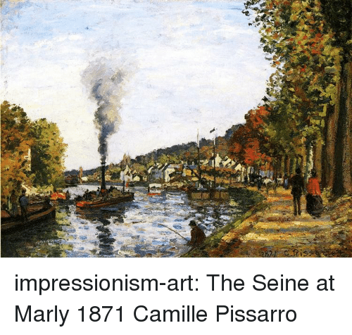 Tumblr, Blog, and Search: impressionism-art:   The Seine at Marly  1871   Camille Pissarro
