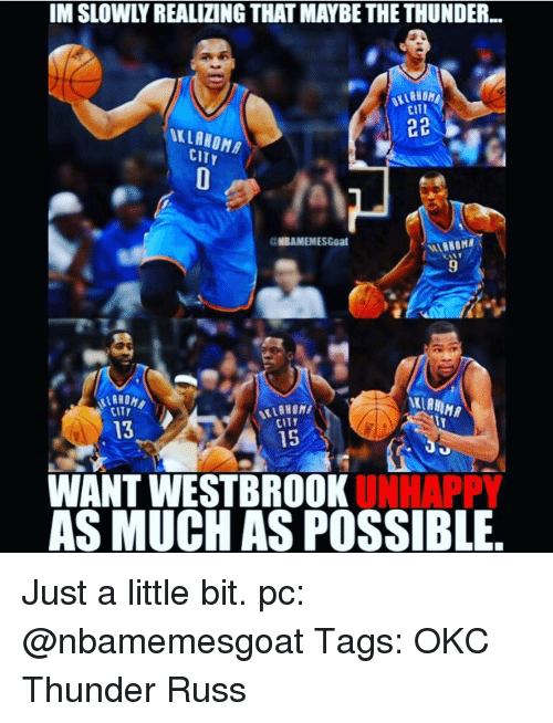 Memes, Okc Thunder, and 🤖: IMSLOWLY REALIZING THAT MAYBETHETHUNDER..  CITI  22  CITY  @NBAMEMESGoat  NAHIMA  CITY  CITT  13  15  WANT WESTBROOK  DOKUNHAPPY  AS MUCH AS POSSIBLE Just a little bit. pc: @nbamemesgoat Tags: OKC Thunder Russ