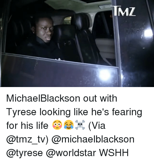 Life, Memes, and Worldstar: IMZ MichaelBlackson out with Tyrese looking like he's fearing for his life 😳😂☠️ (Via @tmz_tv) @michaelblackson @tyrese @worldstar WSHH
