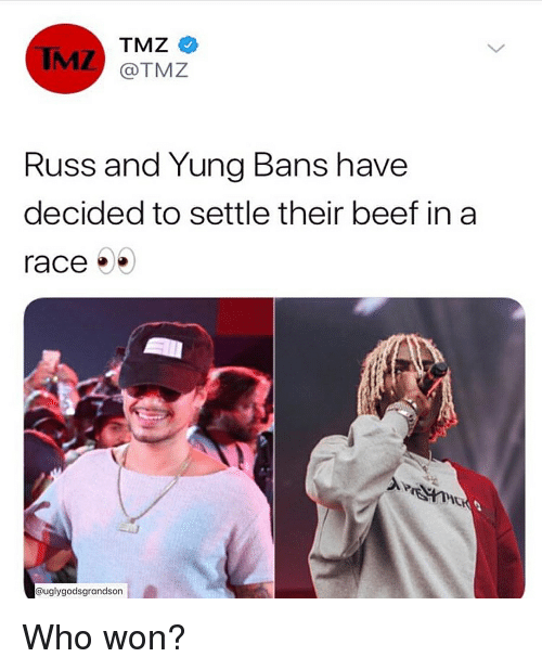 Beef, Dank Memes, and Race: IMZ  TMZ  @TMZ  Russ and Yung Bans have  decided to settle their beef in a  race  @uglygodsgrandson Who won?