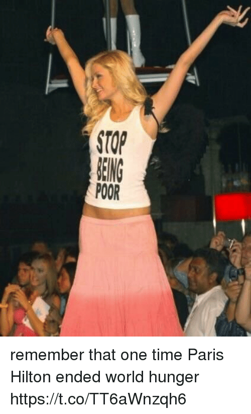 Paris Hilton, Hilton, and Paris: IN 0 remember that one time Paris Hilton ended world hunger https://t.co/TT6aWnzqh6