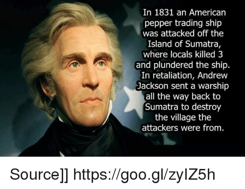 American, Dank Memes, and Andrew Jackson: In 1831 an American pepper trading ship