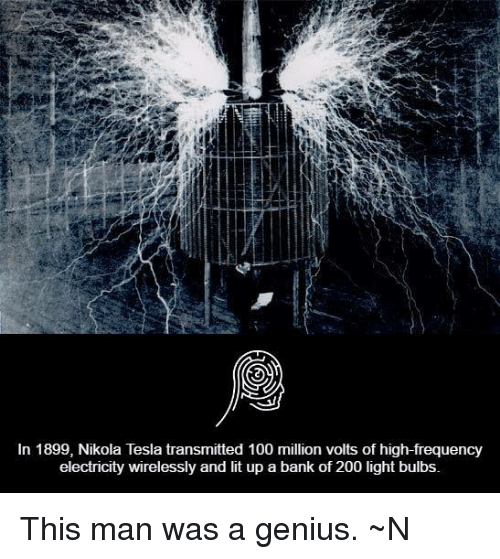 In 1899 Nikola Tesla Transmitted 100 Million Volts Of High Frequency