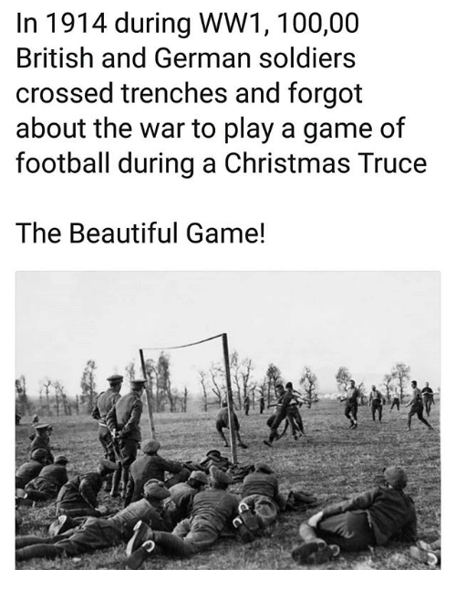 Anaconda, Beautiful, and Christmas: In 1914 during WW1, 100,00  British and German soldiers  crossed trenches and forgot  about the war to play a game of  football during a Christmas Truce  The Beautiful Game!