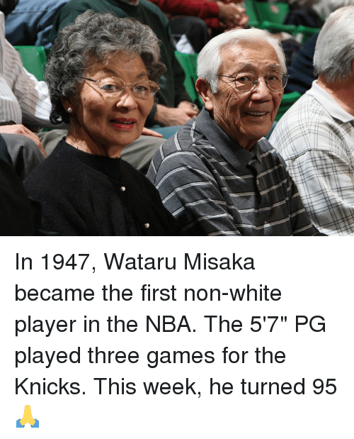 """New York Knicks, Nba, and Games: In 1947, Wataru Misaka became the first non-white player in the NBA.  The 5'7"""" PG played three games for the Knicks.  This week, he turned 95 🙏"""