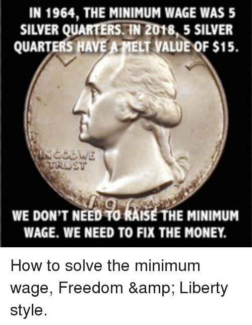 In 1964 THE MINIMUM WAGE WAS 5 SILVER QUARTERS IN 2018 5 SILVER
