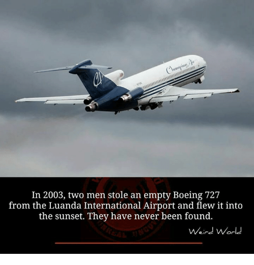 Memes boeing and sunset in 2003 two men stole an empty boeing 727 from the luanda international airport and flew it into the sunset