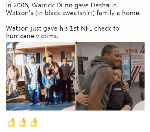 Family, Nfl, and Black: In 2006, Warrick Dunn gave Deshaun  Watson's (in black sweatshirt) family a home.  Watson just gave his 1st NFL check to  hurricane victims.  HYDRATE 👌👌👌