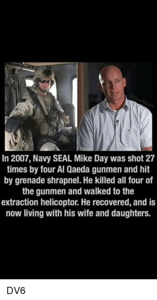 In 2007 Navy SEAL Mike Day Was Shot 27 Times by Four Al ...