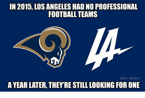 in 2015 los angeles had no professional football teams nfl 11712239 in 2015 los angeles had no professional football teams memes a