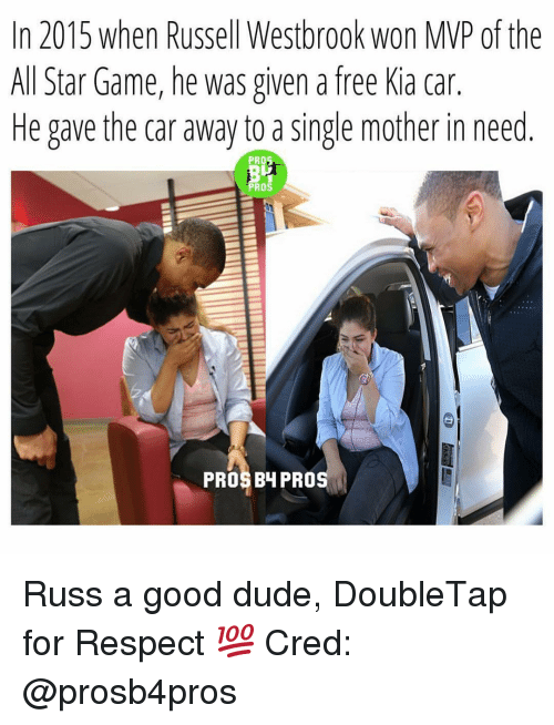 All Star, Cars, and Memes: In 2015 when Russell Westbrook won MP of the  All Star Game, he was given a free Kia car.  He gave the car away to a single mother in need  PRO3  PROS  PROS BH PRO Russ a good dude, DoubleTap for Respect 💯 Cred: @prosb4pros