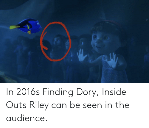 In 2016s Finding Dory Inside Outs Riley Can Be Seen In The Audience Finding Dory Meme On Me Me