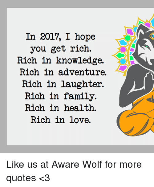 Family, Love, And Quotes: In 2017, I Hope You Get Rich.