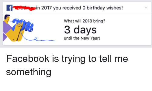 in 2017 you received 0 birthday wishes what will 2018 bring 3 days