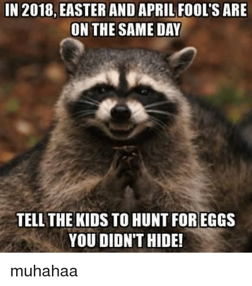 in 2018 easter and april fool s are on the same day tell the kids to