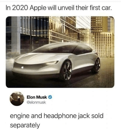 Apple, Dank, and 🤖: In 2020 Apple will unveil their first car.  Elon Musk  @elonmusk  engine and headphone jack sold  separately