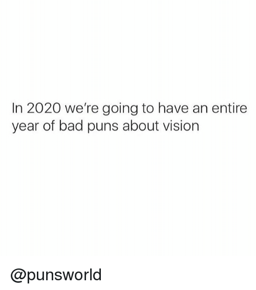 Bad, Memes, and Puns: In 2020 we're going to have an entire  year of bad puns about vision @punsworld