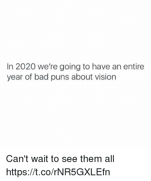 Bad, Puns, and Vision: In 2020 we're going to have an entire  year of bad puns about vision Can't wait to see them all https://t.co/rNR5GXLEfn