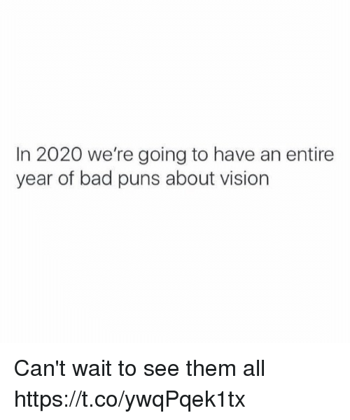 Bad, Memes, and Puns: In 2020 we're going to have an entire  year of bad puns about vision Can't wait to see them all https://t.co/ywqPqek1tx