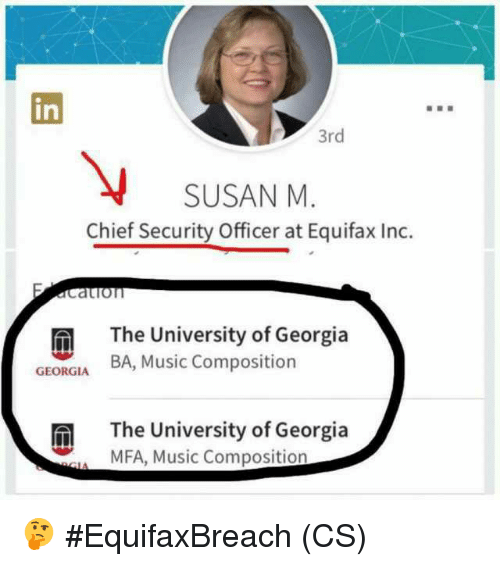 Memes, Music, and Georgia: in  3rd  SUSAN M.  Chief Security Officer at Equifax Inc.  Catio  The University of Georgia  BA, Music Composition  GEORGIA  The University of Georgia  MFA, Music Composition 🤔 #EquifaxBreach (CS)