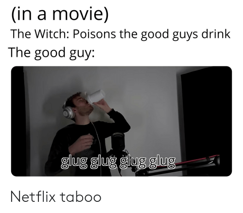 In a Movie the Witch Poisons the Good Guys Drink the Good
