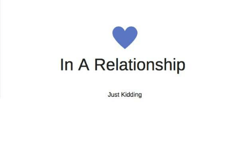 Relationship: In A Relationship  Just Kidding
