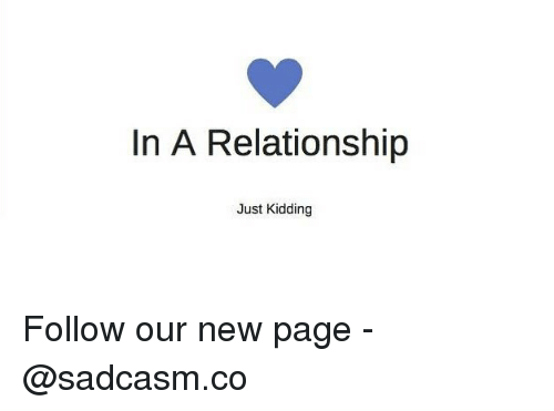 Memes, In a Relationship, and 🤖: In A Relationship  Just Kidding Follow our new page - @sadcasm.co