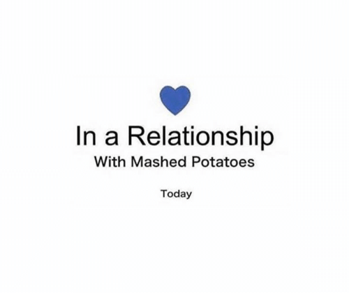 Today, In a Relationship, and Potatoes: In a Relationship  With Mashed Potatoes  Today