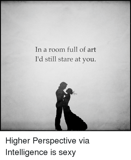 In a Room Full of Art I'd Still Stare at You Higher Perspective via