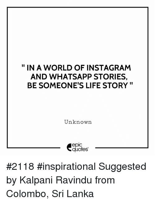 In A World Of Instagram And Whatsapp Stories Be Someones Life Story