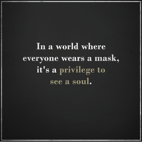 In A World Where Everyone Wears A Mask It's A Privilege To