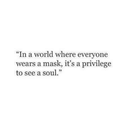 """World, Mask, and Everyone: """"In a world where everyone  wears a mask, it's a privilege  to see a su."""""""