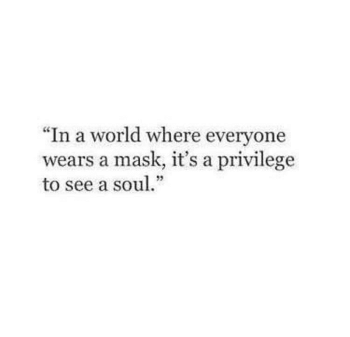 """World, Mask, and Everyone: """"In a world where everyone  wears a mask, it's a privilege  to see a sou""""  92"""