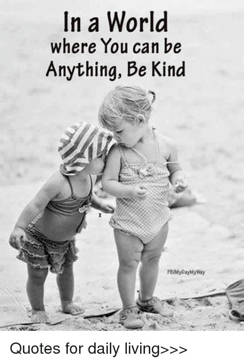 In A World Where You Can Be Anything Be Kind Fdmy Day My Way Quotes