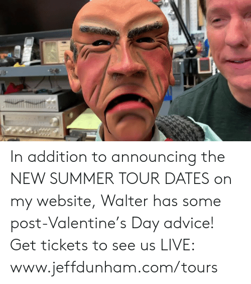 Advice, Dank, and Summer: In addition to announcing the NEW SUMMER TOUR DATES on my website, Walter has some post-Valentine's Day advice! Get tickets to see us LIVE: www.jeffdunham.com/tours