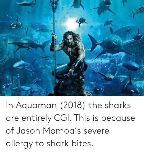 In Aquaman 2018 the Sharks Are Entirely CGI This Is Because