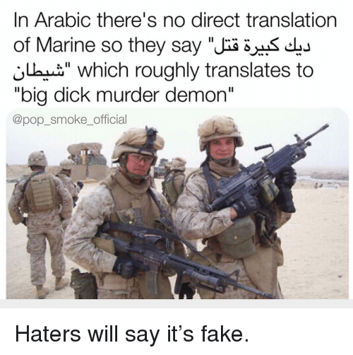 "Big Dick, Fake, and Memes: In Arabic there's no direct translation  of Marine so they say"" dbu  j which roughly translates to  ""big dick murder demon""  @pop_smoke_official Haters will say it's fake."