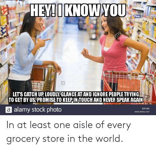 World, One, and The World: In at least one aisle of every grocery store in the world.