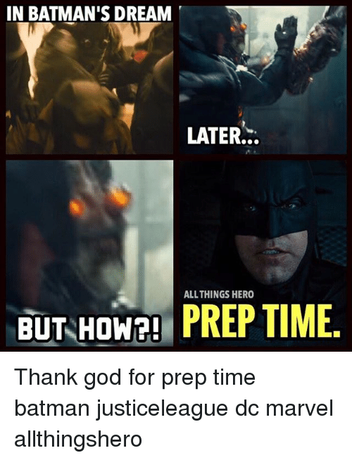Batman, God, and Memes: IN BATMAN'S DREAM  LATER..  ALL THINGS HERO  BUT HOW2! PREP TIME Thank god for prep time batman justiceleague dc marvel allthingshero