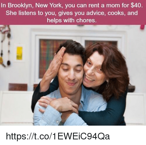 Advice, New York, and Brooklyn: In Brooklyn, New York, you can rent a mom for $40.  She listens to you, gives you advice, cooks, and  helps with chores. https://t.co/1EWEiC94Qa