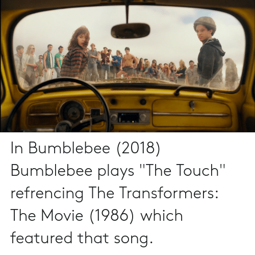 In Bumblebee 2018 Bumblebee Plays the Touch Refrencing the