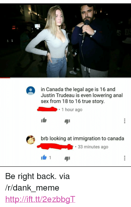"""Anal Sex, Dank, and Meme: in Canada the legal age is 16 and  Justin Trudeau is even lowering anal  sex from 18 to 16 true story.  1 hour ago  brb looking at immigration to canada  33 minutes ago  1 <p>Be right back. via /r/dank_meme <a href=""""http://ift.tt/2ezbbgT"""">http://ift.tt/2ezbbgT</a></p>"""